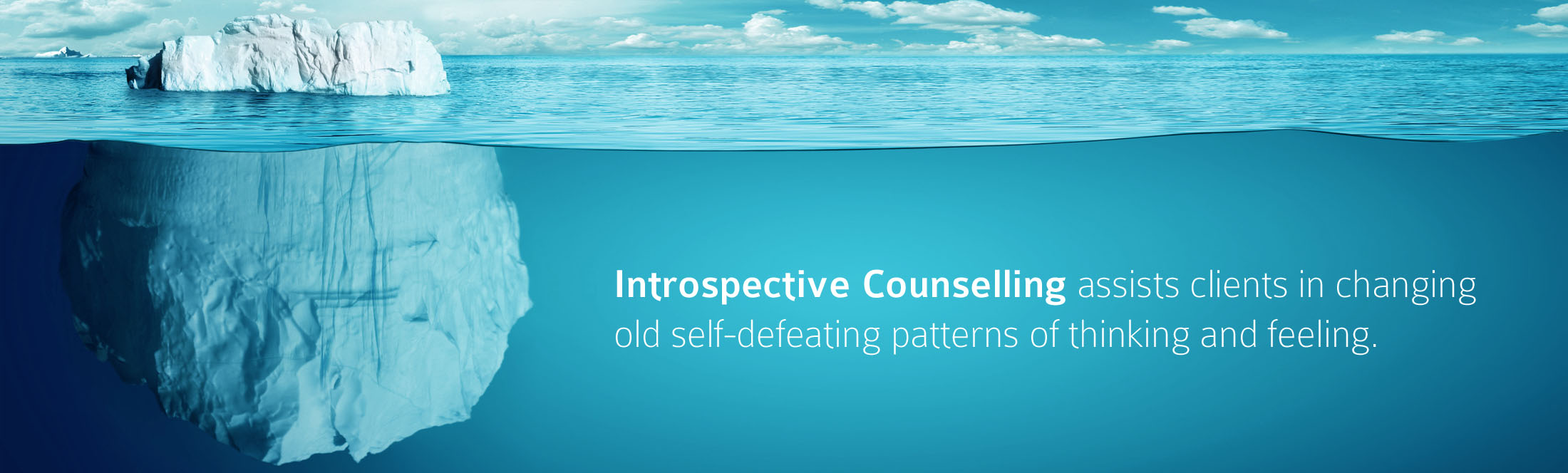 Introspective Counselling assists clients in changing old self-defeating patterns of thinking and feeling.